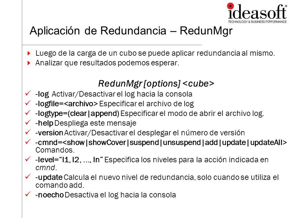 Aplicación de Redundancia – RedunMgr Luego de la carga de un cubo se puede aplicar redundancia al mismo. Analizar que resultados podemos esperar. Redu