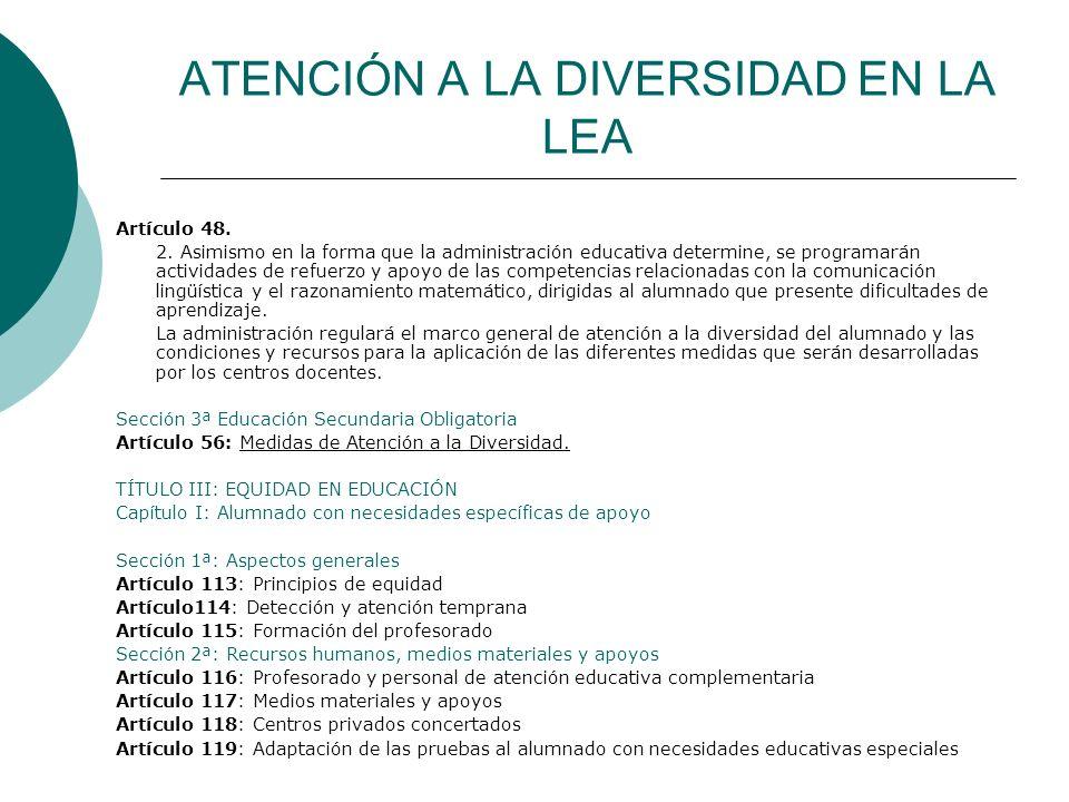 ATENCIÓN A LA DIVERSIDAD EN LA LEA Artículo 48. 2. Asimismo en la forma que la administración educativa determine, se programarán actividades de refue