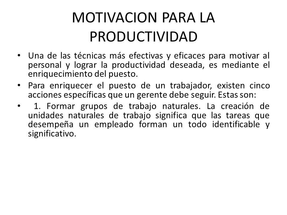 MOTIVACION PARA LA PRODUCTIVIDAD Una de las técnicas más efectivas y eficaces para motivar al personal y lograr la productividad deseada, es mediante