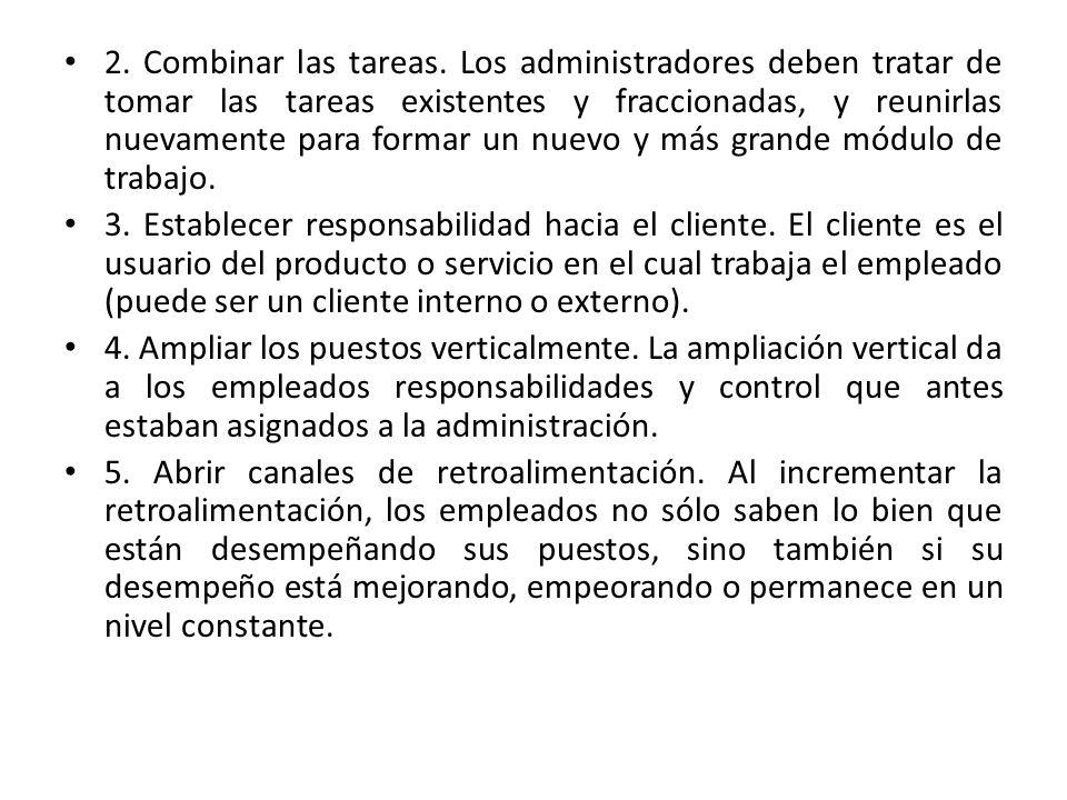 2. Combinar las tareas. Los administradores deben tratar de tomar las tareas existentes y fraccionadas, y reunirlas nuevamente para formar un nuevo y