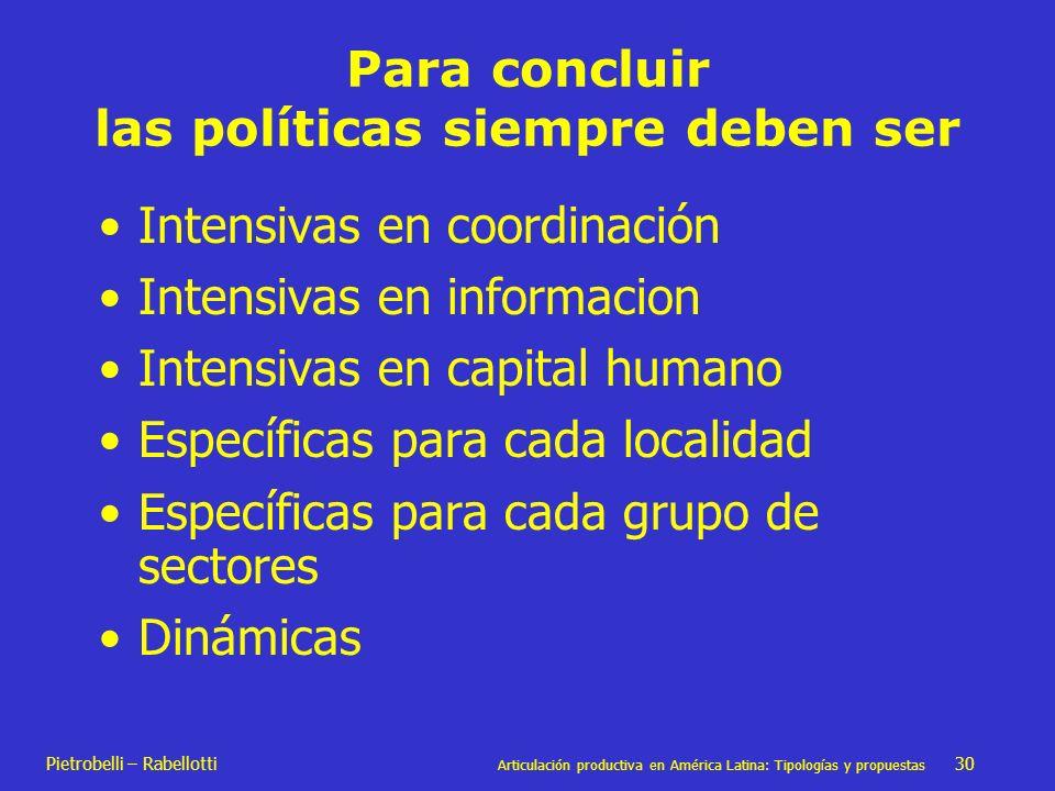 Pietrobelli – Rabellotti Articulación productiva en América Latina: Tipologías y propuestas 30 Para concluir las políticas siempre deben ser Intensiva