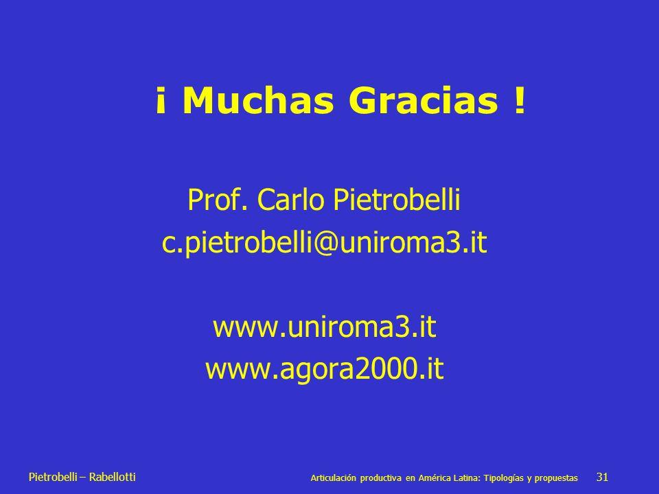 Pietrobelli – Rabellotti Articulación productiva en América Latina: Tipologías y propuestas 31 ¡ Muchas Gracias ! Prof. Carlo Pietrobelli c.pietrobell