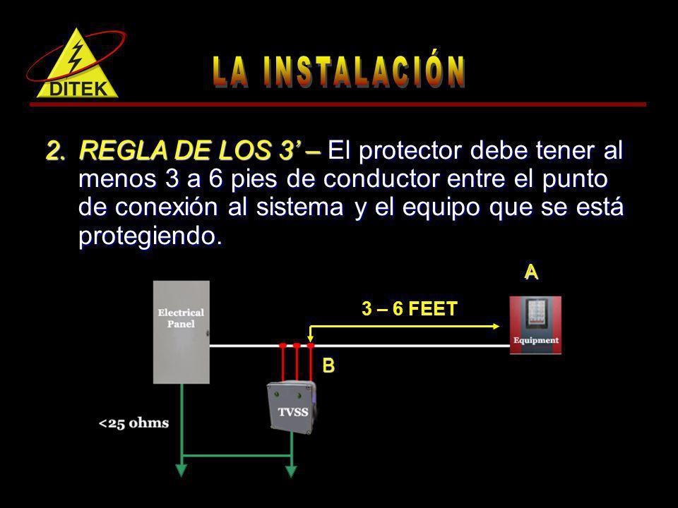 2.REGLA DE LOS 3 – El protector debe tener al menos 3 a 6 pies de conductor entre el punto de conexión al sistema y el equipo que se está protegiendo.
