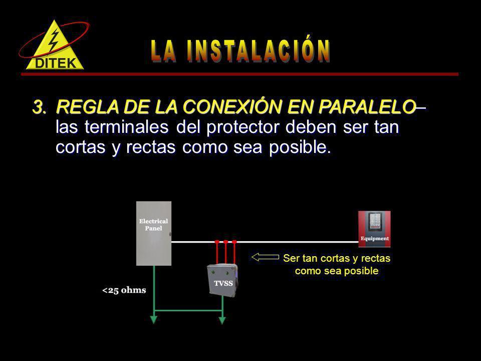 3.REGLA DE LA CONEXIÓN EN PARALELO– las terminales del protector deben ser tan cortas y rectas como sea posible. Ser tan cortas y rectas como sea posi