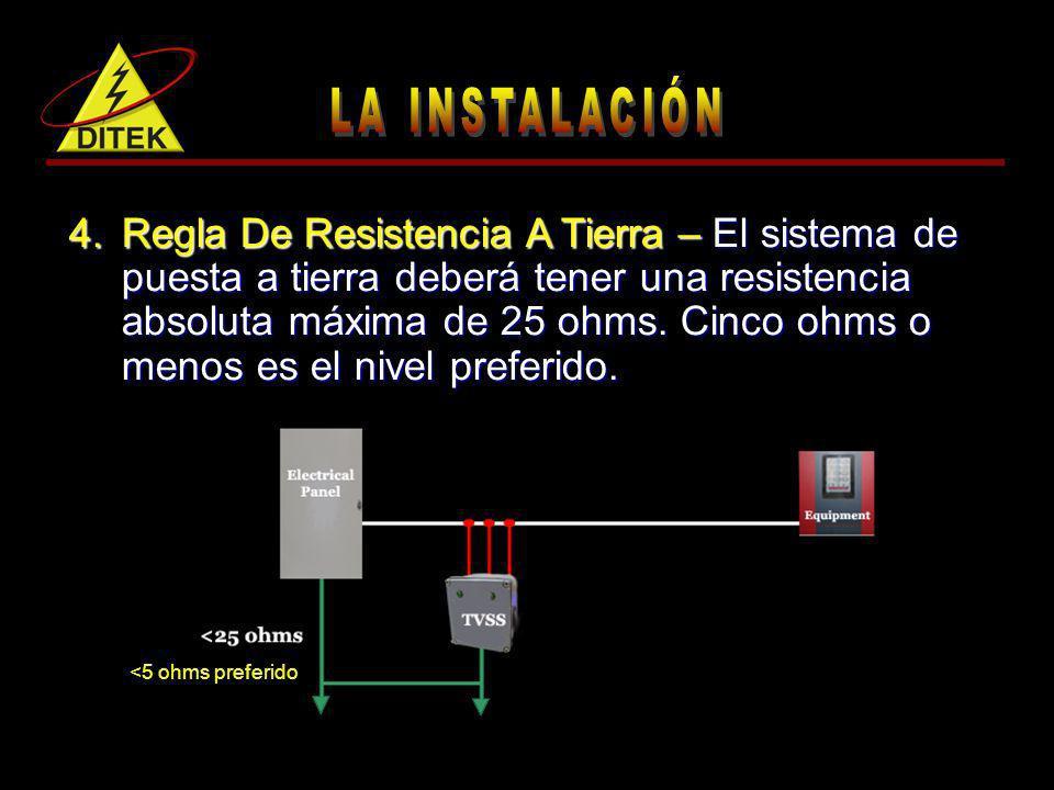 4.Regla De Resistencia A Tierra – El sistema de puesta a tierra deberá tener una resistencia absoluta máxima de 25 ohms. Cinco ohms o menos es el nive
