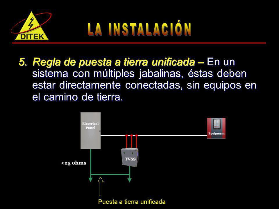 5.Regla de puesta a tierra unificada – En un sistema con múltiples jabalinas, éstas deben estar directamente conectadas, sin equipos en el camino de t