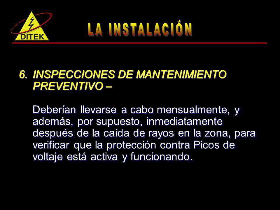 6.INSPECCIONES DE MANTENIMIENTO PREVENTIVO – Deberían llevarse a cabo mensualmente, y además, por supuesto, inmediatamente después de la caída de rayo