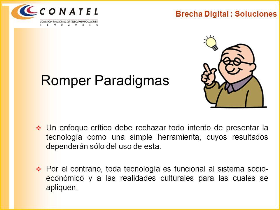 Romper Paradigmas Un enfoque crítico debe rechazar todo intento de presentar la tecnología como una simple herramienta, cuyos resultados dependerán só