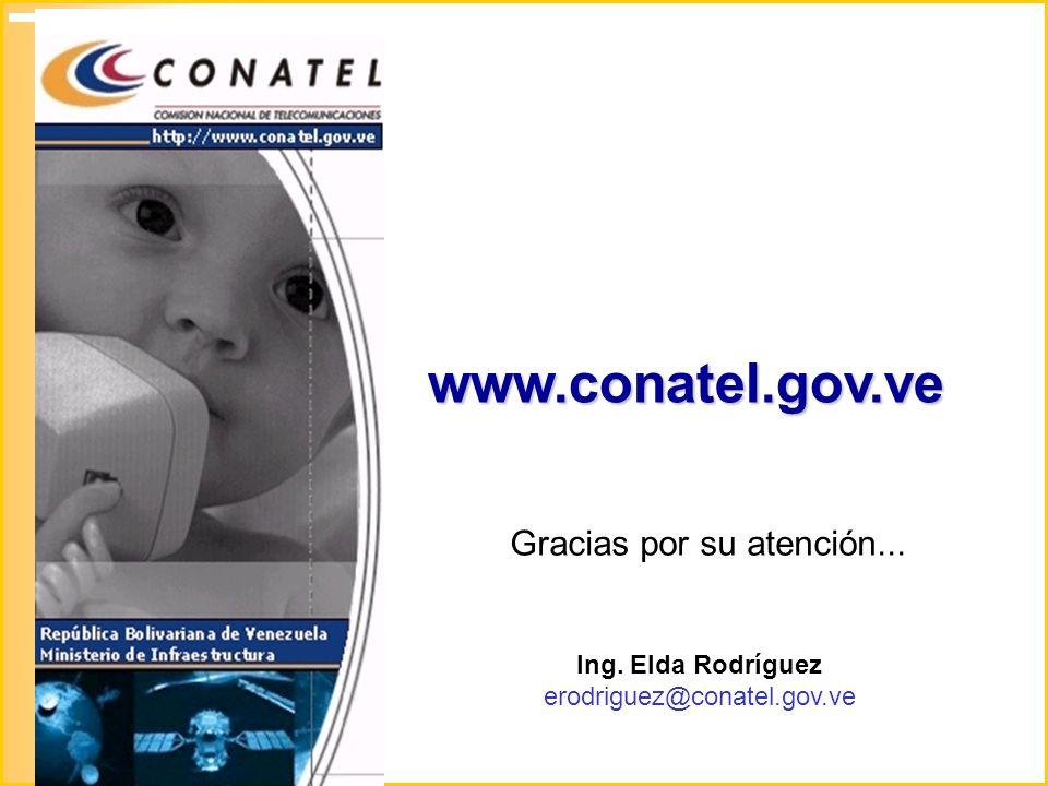 www.conatel.gov.ve Gracias por su atención... Ing. Elda Rodríguez erodriguez@conatel.gov.ve