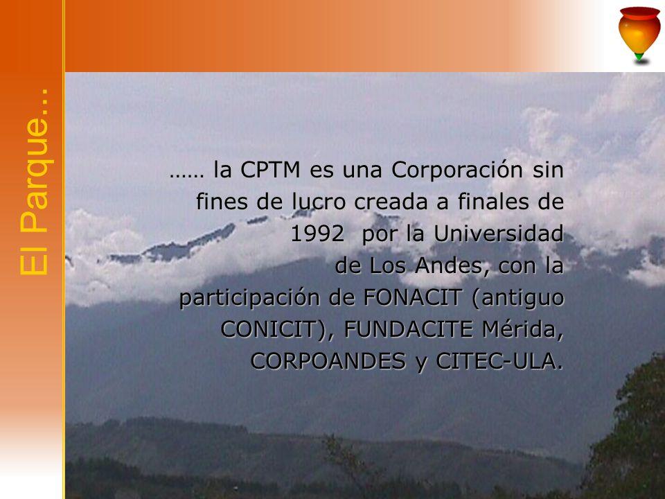 El Parque... …… la CPTM es una Corporación sin fines de lucro creada a finales de 1992 por la Universidad de Los Andes, con la participación de FONACI