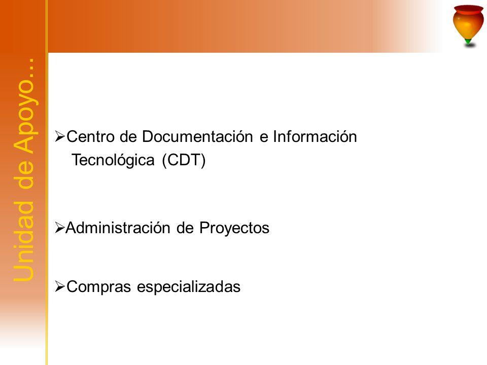 Unidad de Apoyo... Centro de Documentación e Información Tecnológica (CDT) Administración de Proyectos Compras especializadas