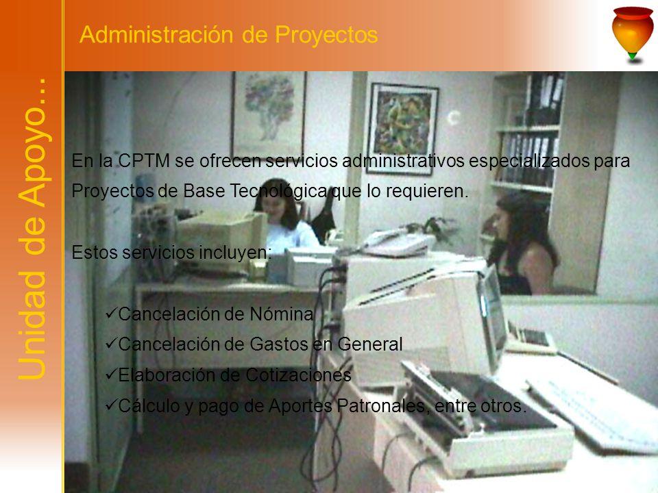 En la CPTM se ofrecen servicios administrativos especializados para Proyectos de Base Tecnológica que lo requieren. Estos servicios incluyen: Cancelac