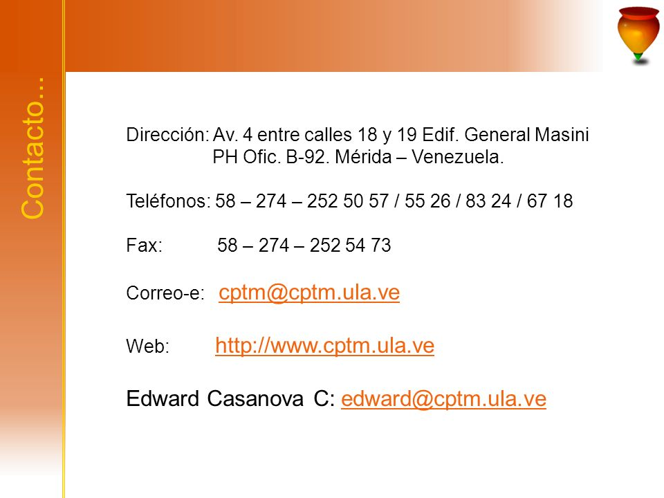 Contacto... Dirección: Av. 4 entre calles 18 y 19 Edif. General Masini PH Ofic. B-92. Mérida – Venezuela. Teléfonos: 58 – 274 – 252 50 57 / 55 26 / 83