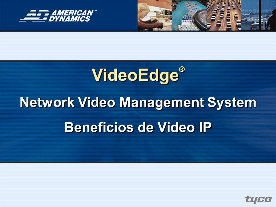 VideoEdge ® Network Video Management System Beneficios de Video IP