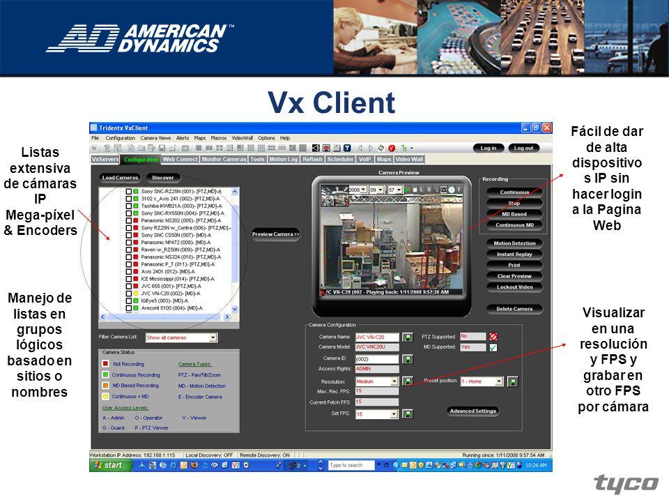 Vx Client Listas extensiva de cámaras IP Mega-píxel & Encoders Manejo de listas en grupos lógicos basado en sitios o nombres Visualizar en una resoluc