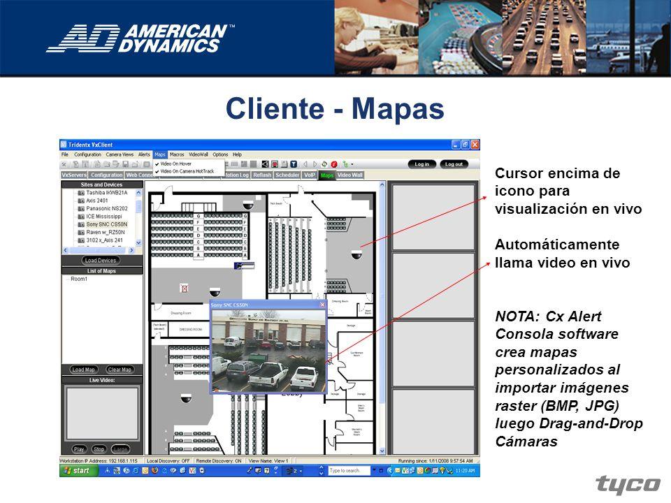 Cliente - Mapas Cursor encima de icono para visualización en vivo Automáticamente llama video en vivo NOTA: Cx Alert Consola software crea mapas perso