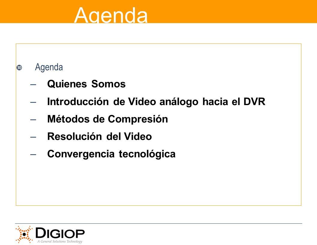 Agenda –Quienes Somos –Introducción de Video análogo hacia el DVR –Métodos de Compresión –Resolución del Video –Convergencia tecnológica Agenda