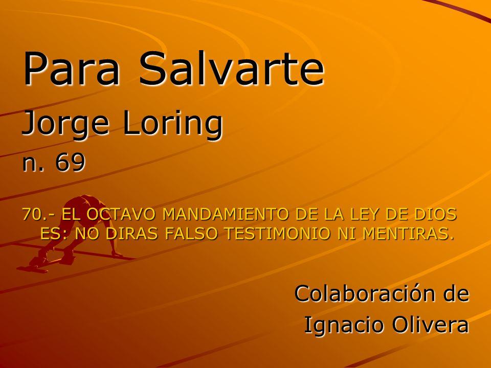 Para Salvarte Jorge Loring n. 69 70.- EL OCTAVO MANDAMIENTO DE LA LEY DE DIOS ES: NO DIRAS FALSO TESTIMONIO NI MENTIRAS. Colaboración de Ignacio Olive