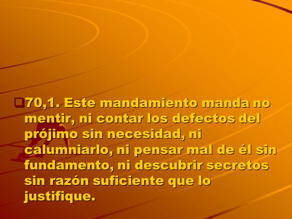 70,2.Este mandamiento prohíbe manifestar cosas ocultas que sabemos bajo secreto.