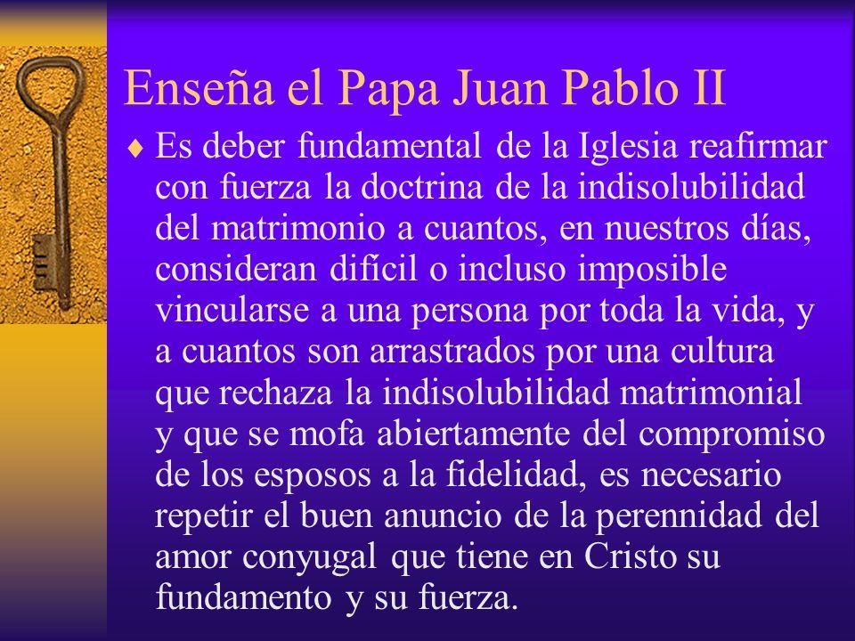 Enseña el Papa Juan Pablo II Es deber fundamental de la Iglesia reafirmar con fuerza la doctrina de la indisolubilidad del matrimonio a cuantos, en nu