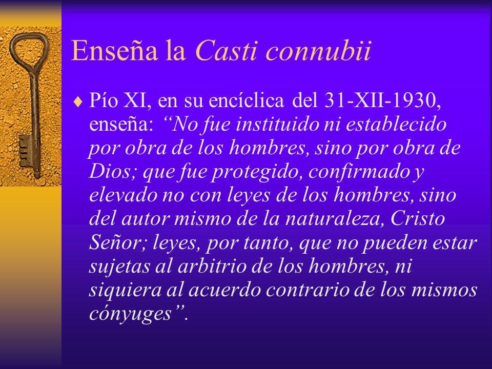 Enseña la Casti connubii Pío XI, en su encíclica del 31-XII-1930, enseña: No fue instituido ni establecido por obra de los hombres, sino por obra de D