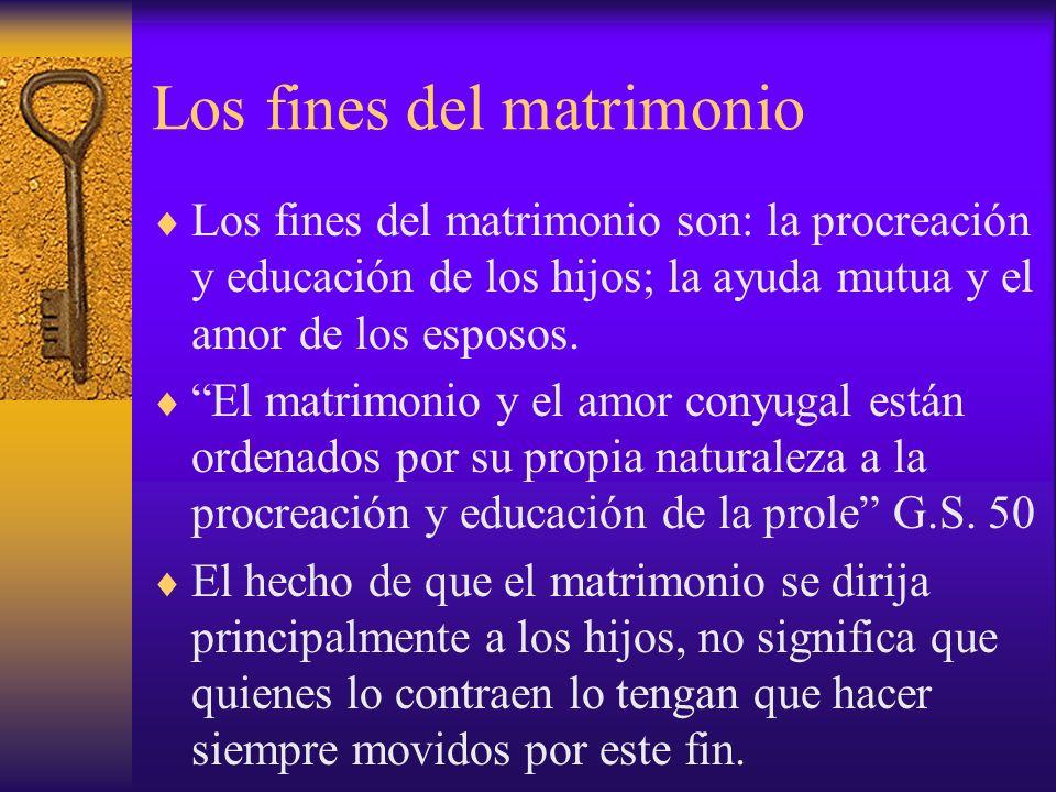 Los fines del matrimonio Los fines del matrimonio son: la procreación y educación de los hijos; la ayuda mutua y el amor de los esposos. El matrimonio