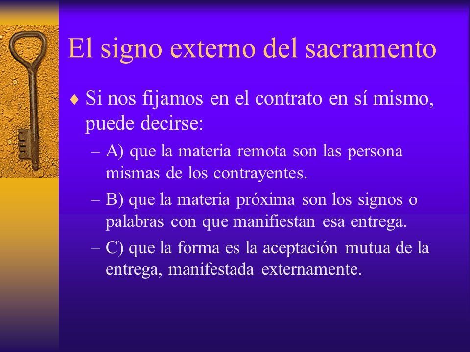 El signo externo del sacramento Si nos fijamos en el contrato en sí mismo, puede decirse: –A) que la materia remota son las persona mismas de los cont