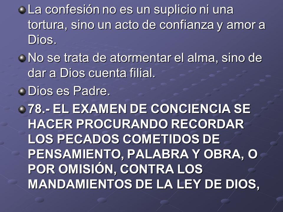 La confesión no es un suplicio ni una tortura, sino un acto de confianza y amor a Dios. No se trata de atormentar el alma, sino de dar a Dios cuenta f