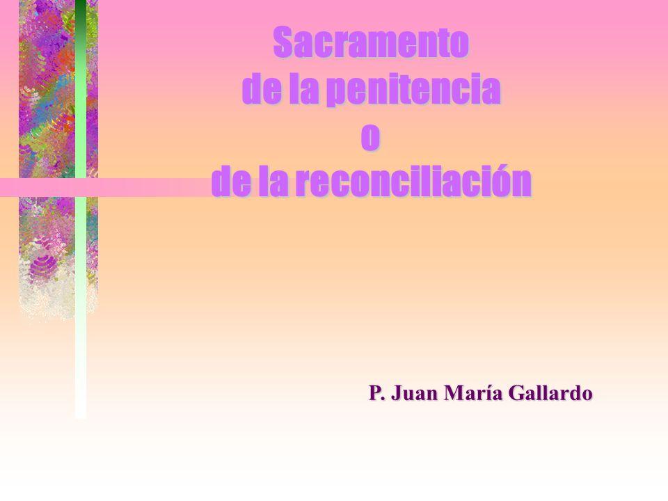 Sacramento de la penitencia o de la reconciliación P. Juan María Gallardo