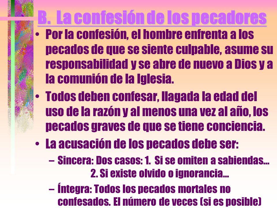 B. La confesión de los pecadores Por la confesión, el hombre enfrenta a los pecados de que se siente culpable, asume su responsabilidad y se abre de n