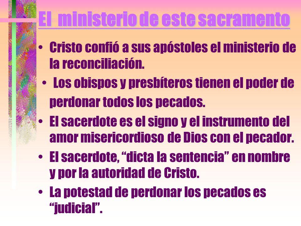 El ministerio de este sacramento Cristo confió a sus apóstoles el ministerio de la reconciliación. Los obispos y presbíteros tienen el poder de perdon
