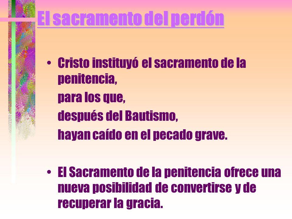 El sacramento del perdón Cristo instituyó el sacramento de la penitencia, para los que, después del Bautismo, hayan caído en el pecado grave. El Sacra