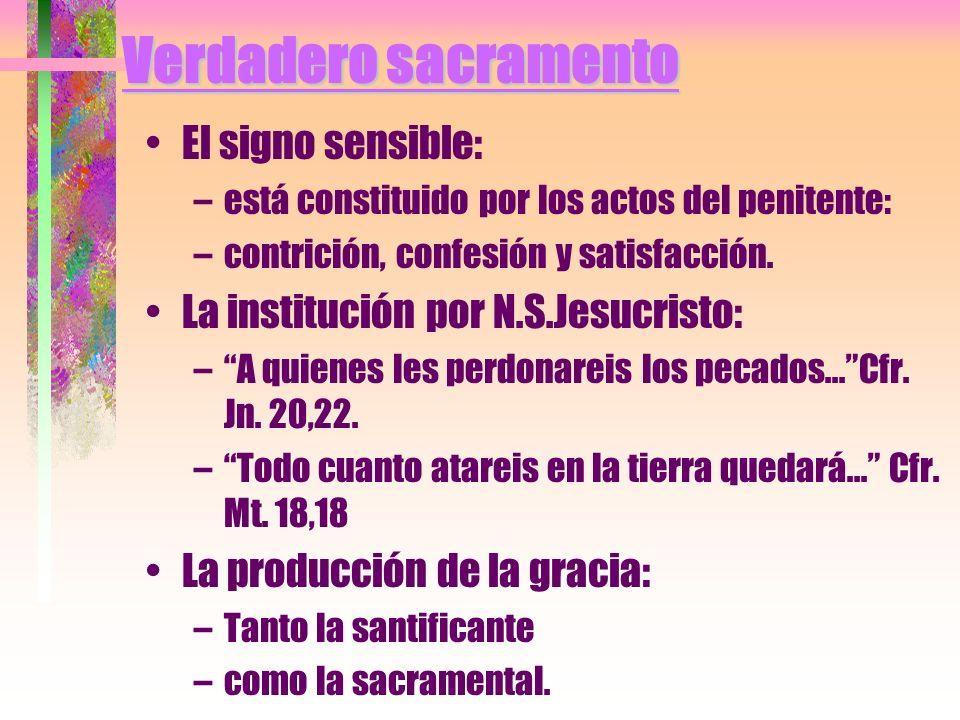 Verdadero sacramento El signo sensible: –está constituido por los actos del penitente: –contrición, confesión y satisfacción. La institución por N.S.J