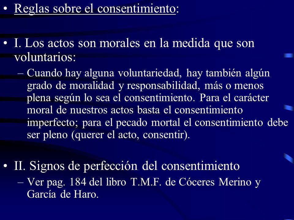 Reglas sobre el consentimiento: I. Los actos son morales en la medida que son voluntarios: –Cuando hay alguna voluntariedad, hay también algún grado d