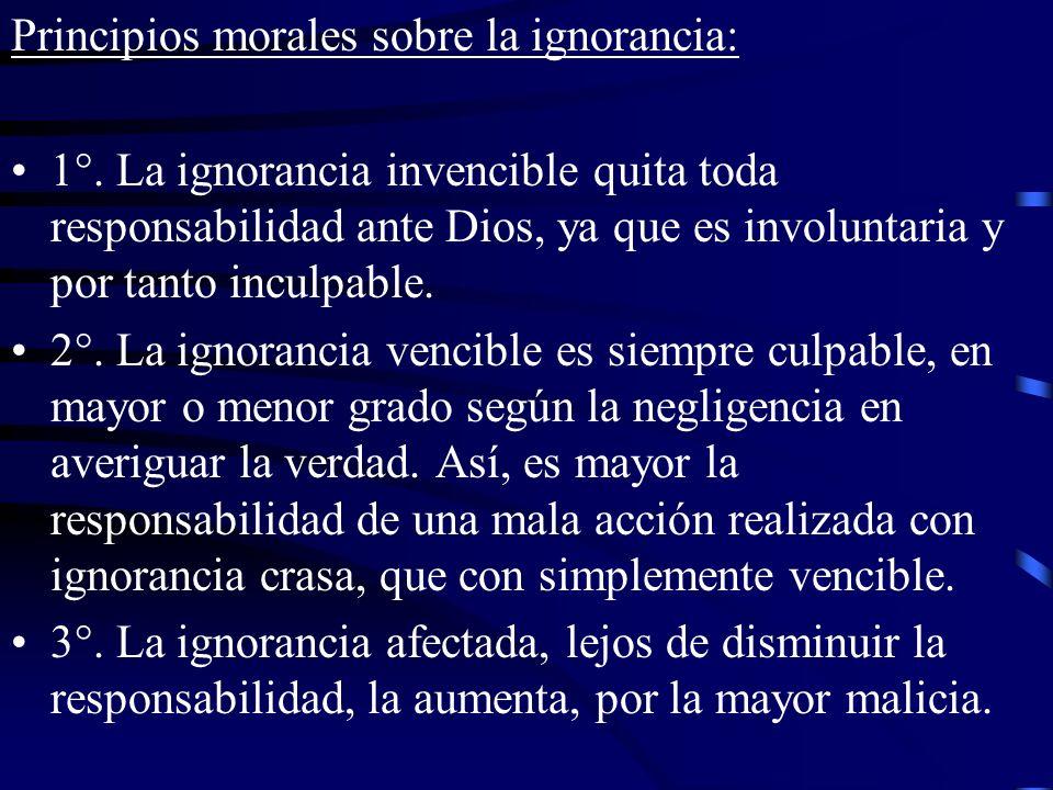 Principios morales sobre la ignorancia: 1°. La ignorancia invencible quita toda responsabilidad ante Dios, ya que es involuntaria y por tanto inculpab