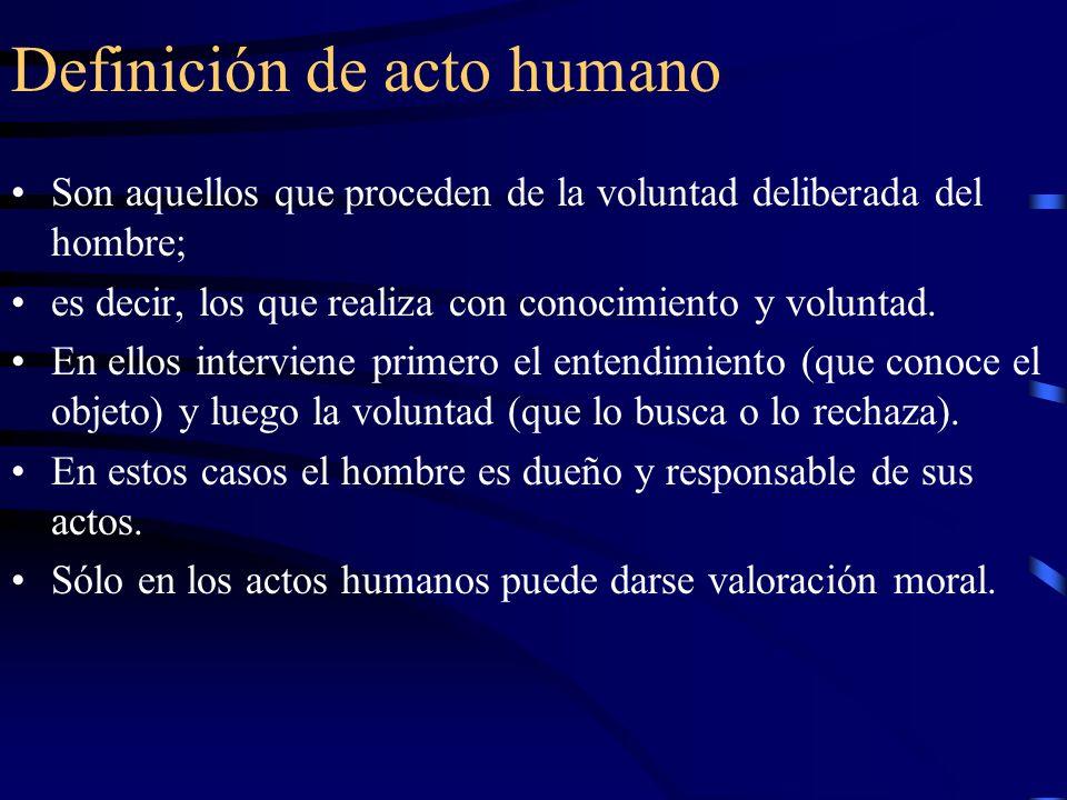Definición de acto humano Son aquellos que proceden de la voluntad deliberada del hombre; es decir, los que realiza con conocimiento y voluntad. En el