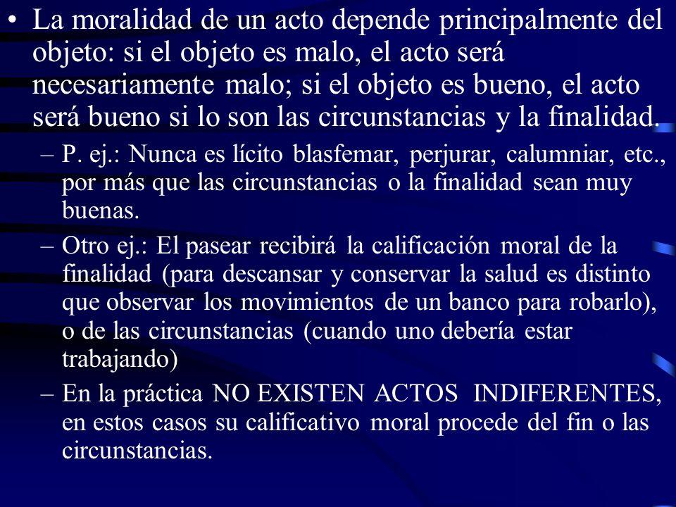 La moralidad de un acto depende principalmente del objeto: si el objeto es malo, el acto será necesariamente malo; si el objeto es bueno, el acto será