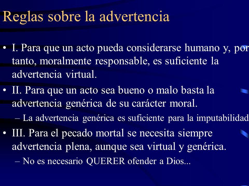 Reglas sobre la advertencia I. Para que un acto pueda considerarse humano y, por tanto, moralmente responsable, es suficiente la advertencia virtual.