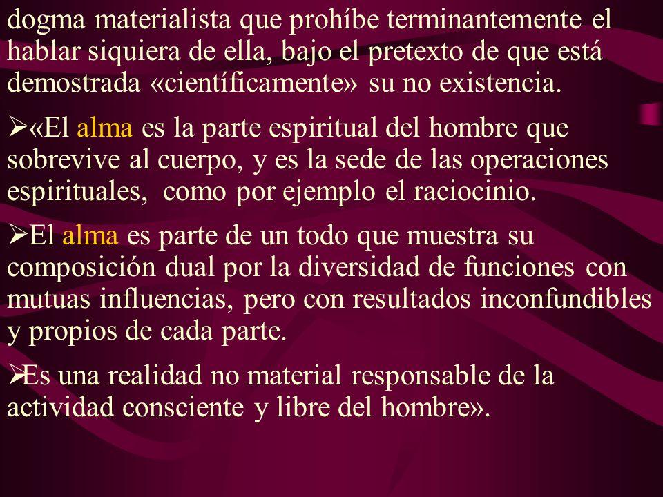 dogma materialista que prohíbe terminantemente el hablar siquiera de ella, bajo el pretexto de que está demostrada «científicamente» su no existencia.