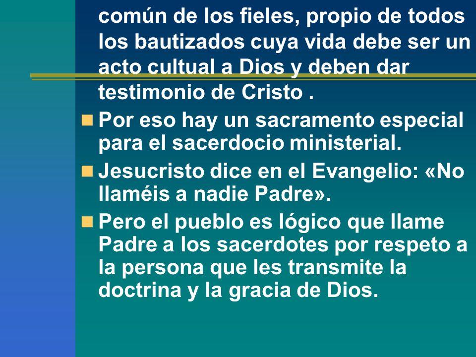 común de los fieles, propio de todos los bautizados cuya vida debe ser un acto cultual a Dios y deben dar testimonio de Cristo. Por eso hay un sacrame