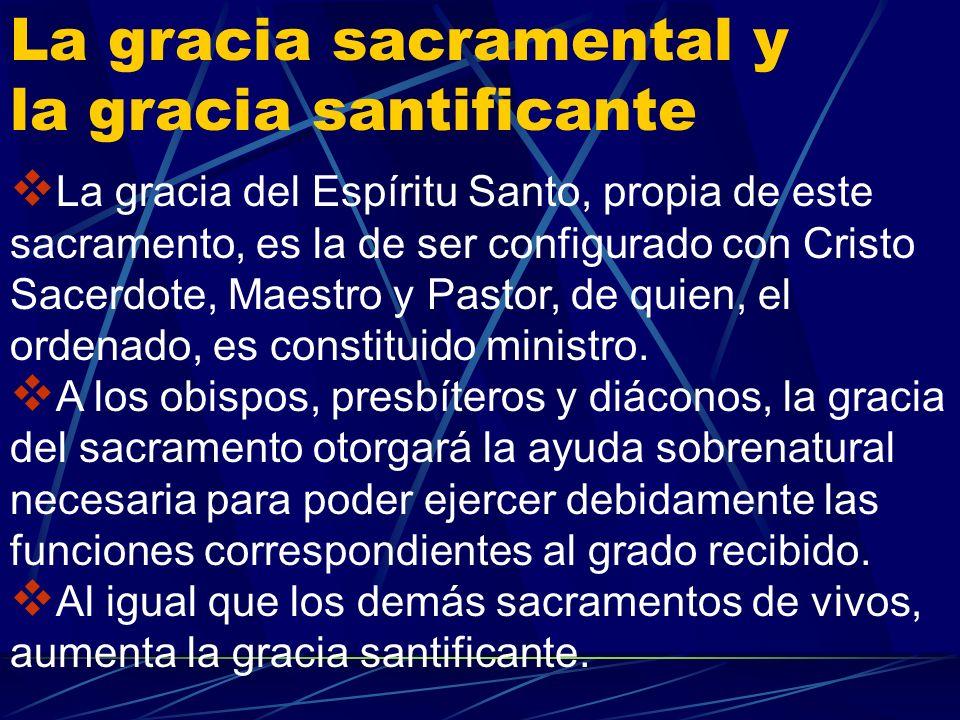 El carácter Este sacramento configura, con Cristo mediante, una gracia especial del Espíritu Santo para servir de instrumento de Cristo en favor de su