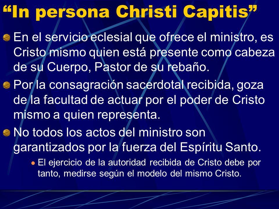 In persona Christi Capitis En el servicio eclesial que ofrece el ministro, es Cristo mismo quien está presente como cabeza de su Cuerpo, Pastor de su rebaño.