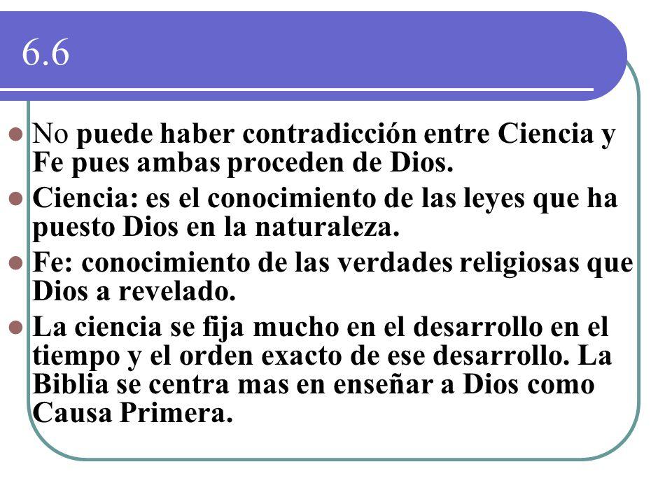 6.6 No puede haber contradicción entre Ciencia y Fe pues ambas proceden de Dios. Ciencia: es el conocimiento de las leyes que ha puesto Dios en la nat