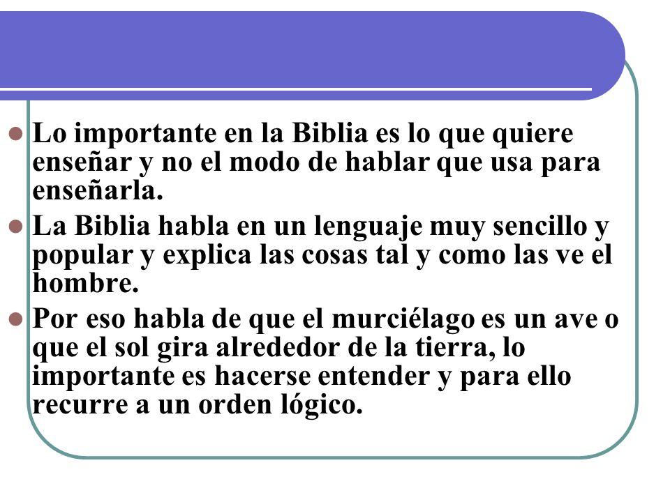 Lo importante en la Biblia es lo que quiere enseñar y no el modo de hablar que usa para enseñarla. La Biblia habla en un lenguaje muy sencillo y popul