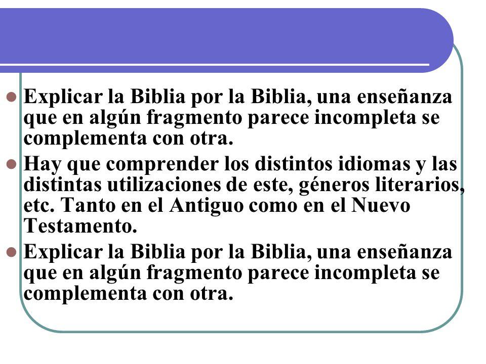 Explicar la Biblia por la Biblia, una enseñanza que en algún fragmento parece incompleta se complementa con otra. Hay que comprender los distintos idi