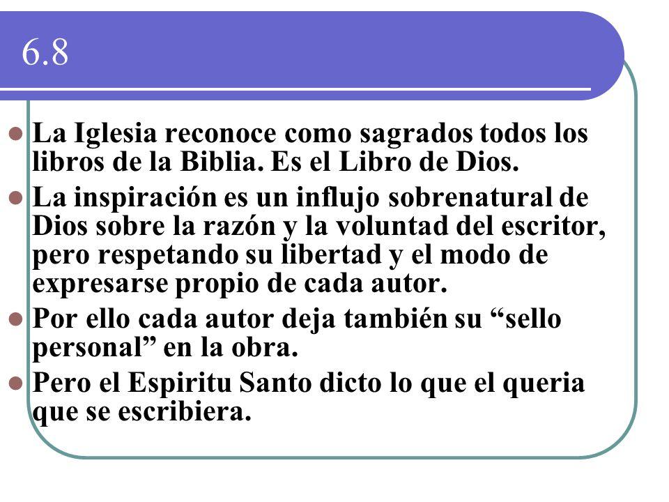 6.8 La Iglesia reconoce como sagrados todos los libros de la Biblia. Es el Libro de Dios. La inspiración es un influjo sobrenatural de Dios sobre la r