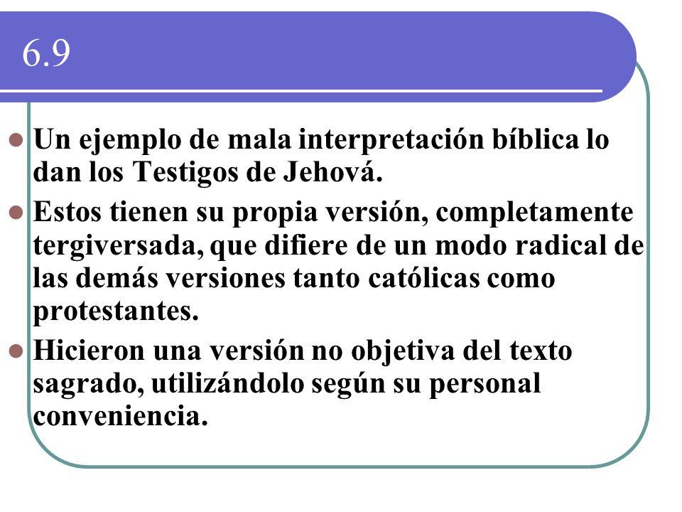 6.9 Un ejemplo de mala interpretación bíblica lo dan los Testigos de Jehová. Estos tienen su propia versión, completamente tergiversada, que difiere d