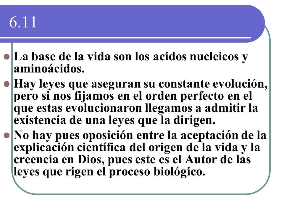 6.11 La base de la vida son los acidos nucleicos y aminoácidos. Hay leyes que aseguran su constante evolución, pero si nos fijamos en el orden perfect