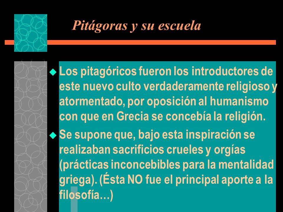 Pitágoras y su escuela Los pitagóricos fueron los introductores de este nuevo culto verdaderamente religioso y atormentado, por oposición al humanismo