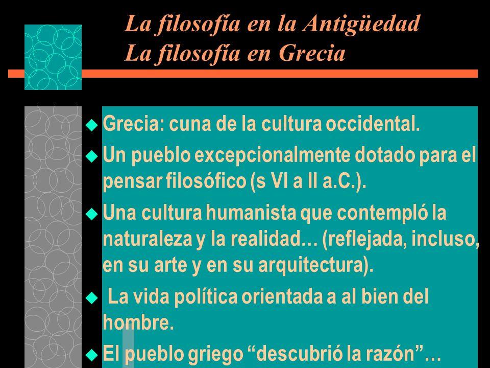 La filosofía en la Antigüedad La filosofía en Grecia Grecia: cuna de la cultura occidental. Un pueblo excepcionalmente dotado para el pensar filosófic